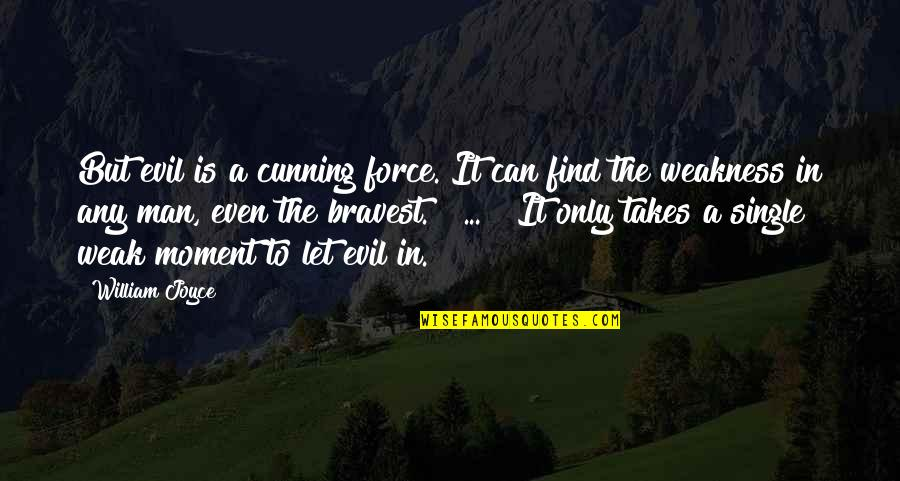 The Single Man Quotes By William Joyce: But evil is a cunning force. It can