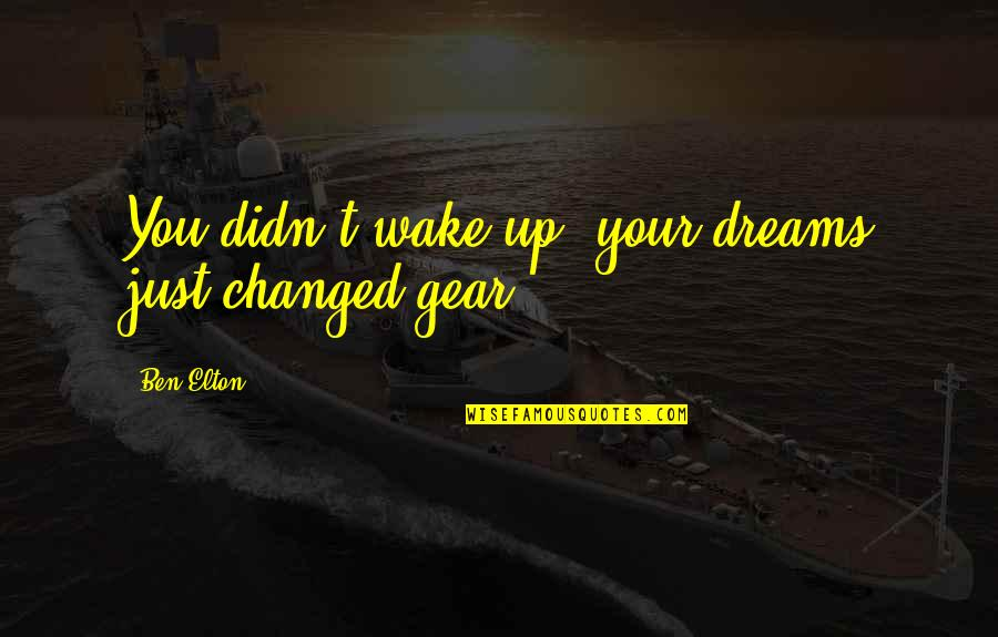 The Sinking Ship Quotes By Ben Elton: You didn't wake up, your dreams just changed