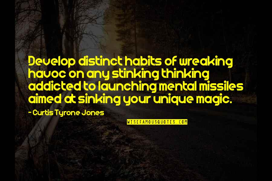 The Sinking Ship Quotes By Curtis Tyrone Jones: Develop distinct habits of wreaking havoc on any