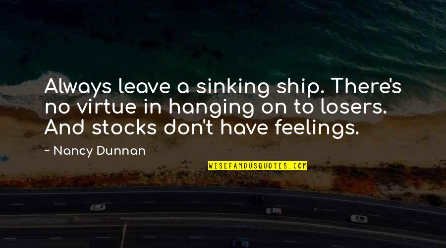 The Sinking Ship Quotes By Nancy Dunnan: Always leave a sinking ship. There's no virtue