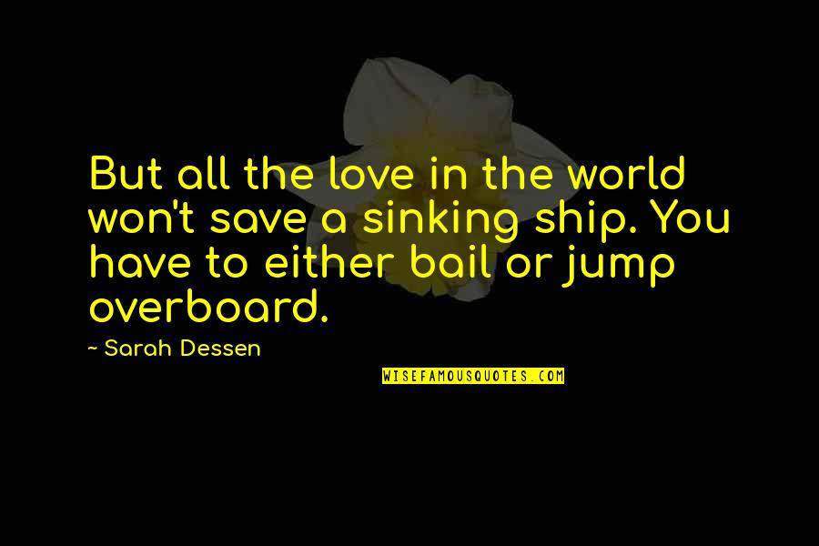 The Sinking Ship Quotes By Sarah Dessen: But all the love in the world won't
