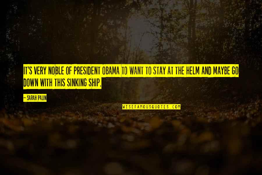 The Sinking Ship Quotes By Sarah Palin: It's very noble of President Obama to want