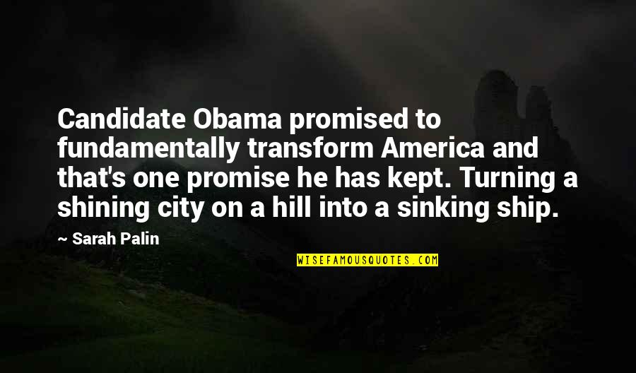 The Sinking Ship Quotes By Sarah Palin: Candidate Obama promised to fundamentally transform America and