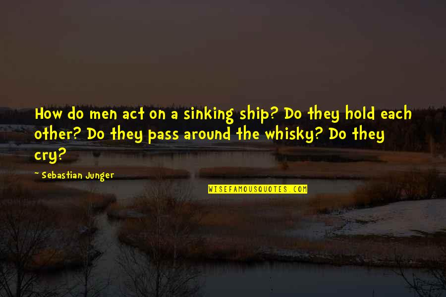 The Sinking Ship Quotes By Sebastian Junger: How do men act on a sinking ship?