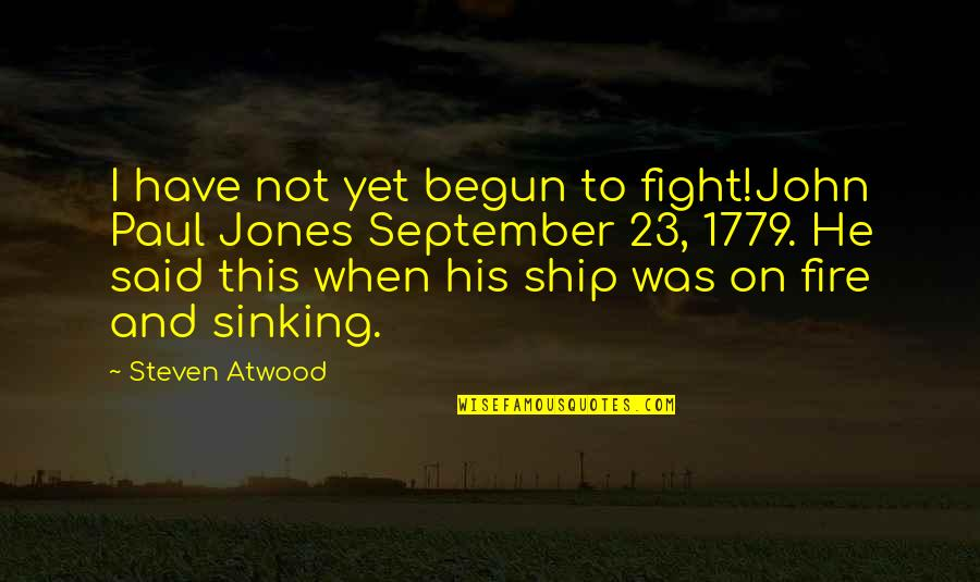 The Sinking Ship Quotes By Steven Atwood: I have not yet begun to fight!John Paul