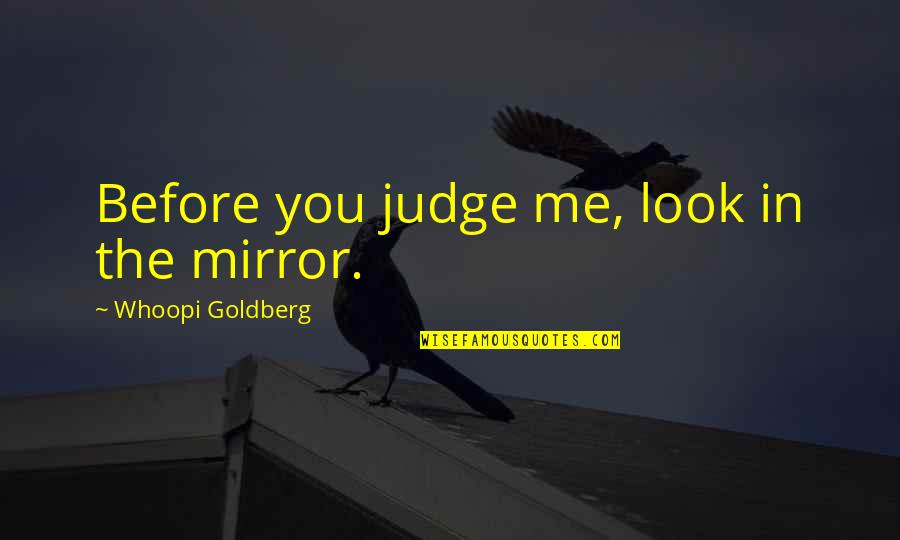 The Sinking Ship Quotes By Whoopi Goldberg: Before you judge me, look in the mirror.