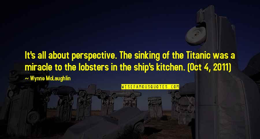 The Sinking Ship Quotes By Wynne McLaughlin: It's all about perspective. The sinking of the