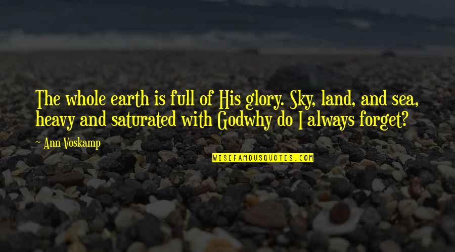 The Sky And God Quotes By Ann Voskamp: The whole earth is full of His glory.