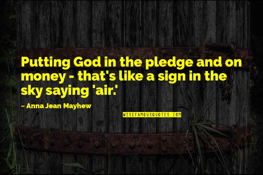 The Sky And God Quotes By Anna Jean Mayhew: Putting God in the pledge and on money