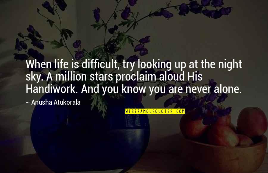 The Sky And God Quotes By Anusha Atukorala: When life is difficult, try looking up at