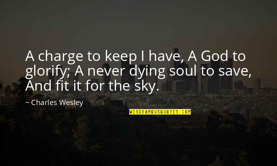 The Sky And God Quotes By Charles Wesley: A charge to keep I have, A God