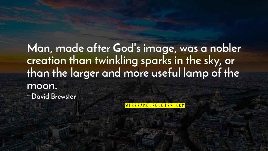 The Sky And God Quotes By David Brewster: Man, made after God's image, was a nobler