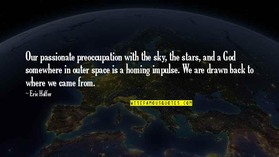 The Sky And God Quotes By Eric Hoffer: Our passionate preoccupation with the sky, the stars,