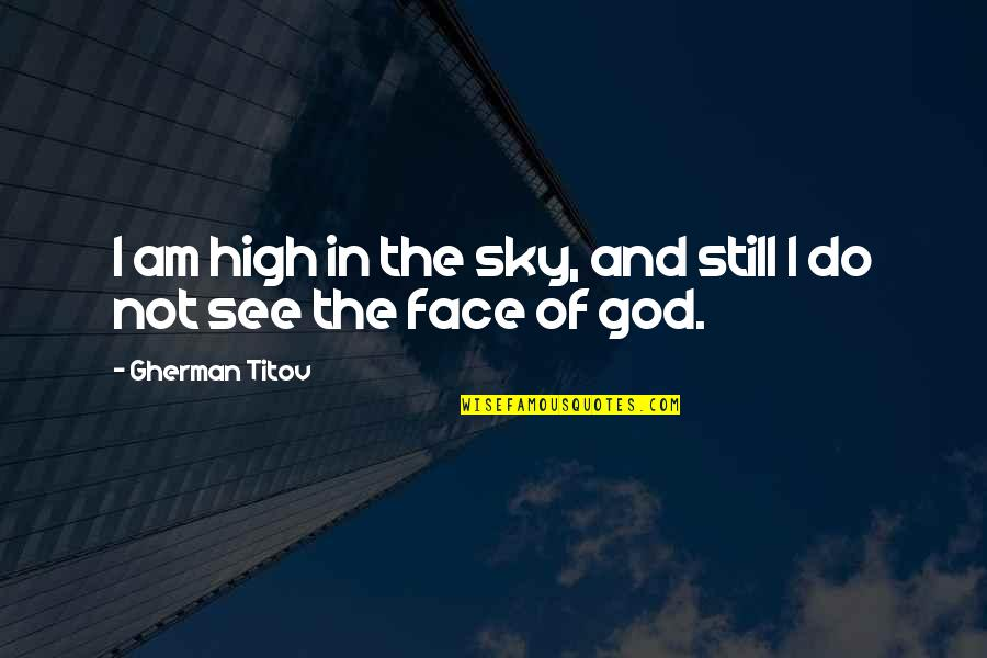 The Sky And God Quotes By Gherman Titov: I am high in the sky, and still