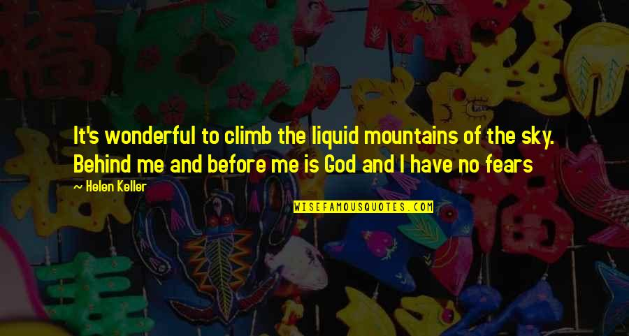 The Sky And God Quotes By Helen Keller: It's wonderful to climb the liquid mountains of