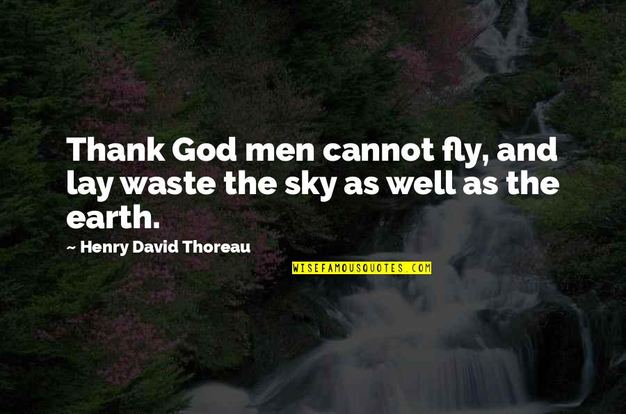 The Sky And God Quotes By Henry David Thoreau: Thank God men cannot fly, and lay waste