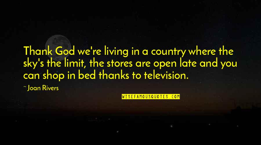 The Sky And God Quotes By Joan Rivers: Thank God we're living in a country where