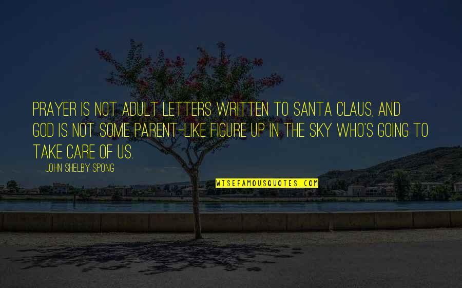 The Sky And God Quotes By John Shelby Spong: Prayer is not adult letters written to Santa