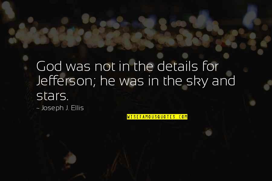 The Sky And God Quotes By Joseph J. Ellis: God was not in the details for Jefferson;