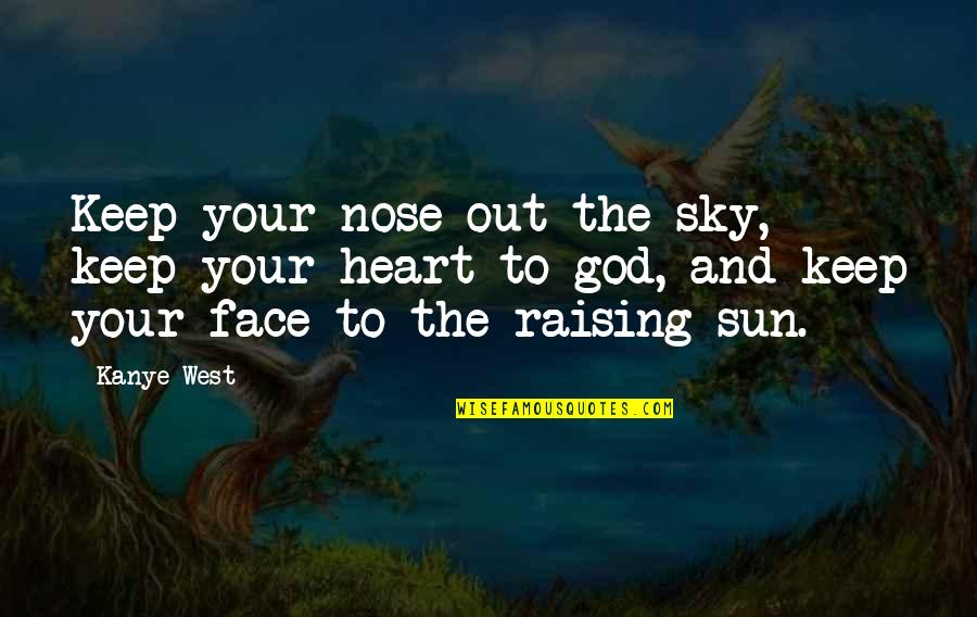 The Sky And God Quotes By Kanye West: Keep your nose out the sky, keep your