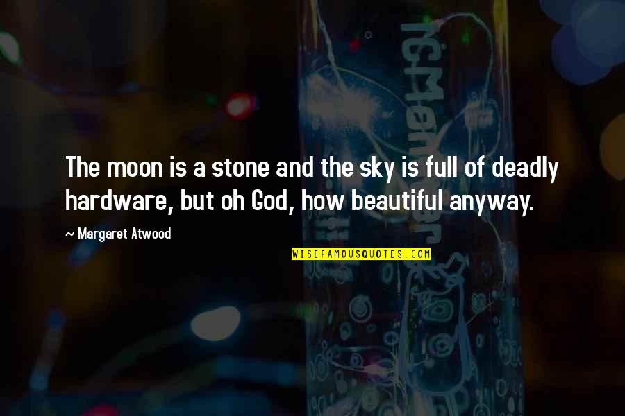 The Sky And God Quotes By Margaret Atwood: The moon is a stone and the sky