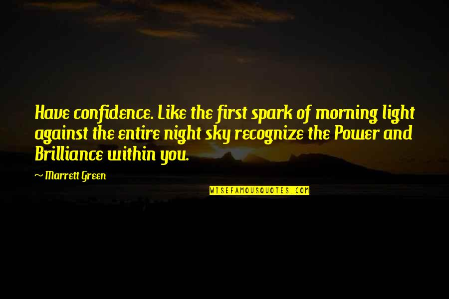 The Sky And God Quotes By Marrett Green: Have confidence. Like the first spark of morning