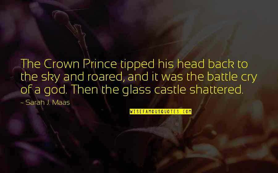 The Sky And God Quotes By Sarah J. Maas: The Crown Prince tipped his head back to