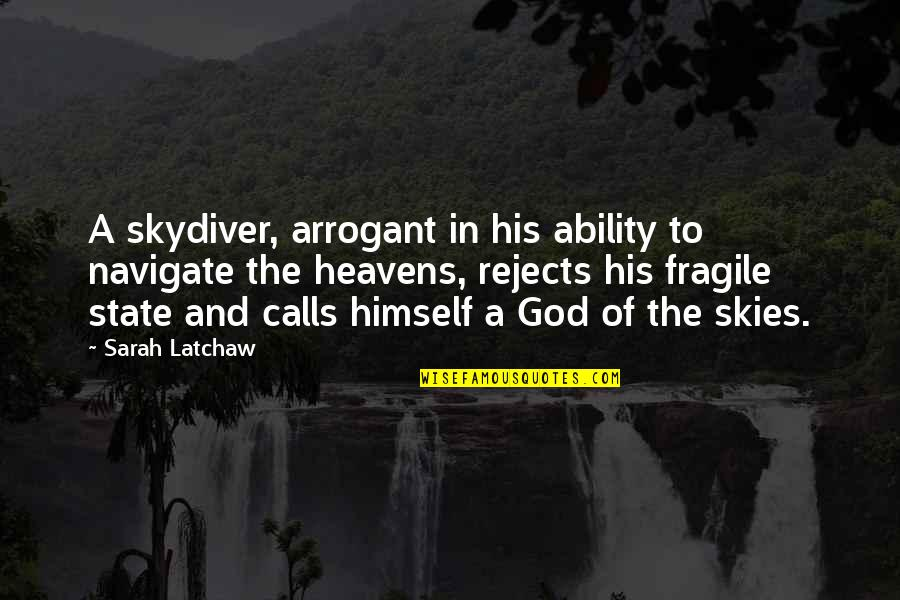 The Sky And God Quotes By Sarah Latchaw: A skydiver, arrogant in his ability to navigate