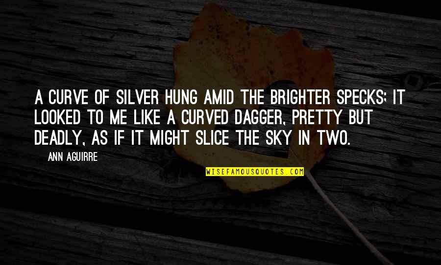 The Sky Quotes By Ann Aguirre: A curve of silver hung amid the brighter