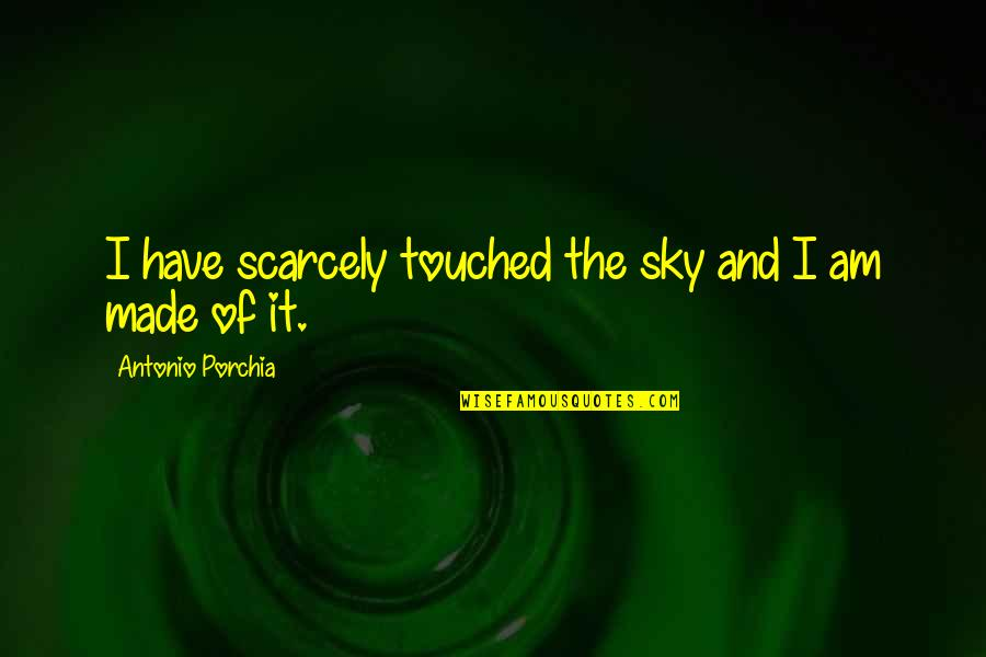 The Sky Quotes By Antonio Porchia: I have scarcely touched the sky and I