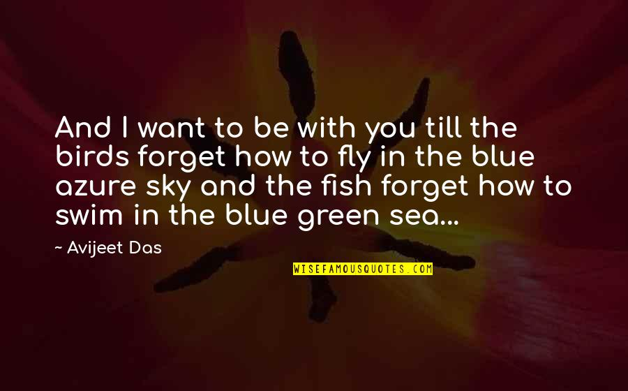 The Sky Quotes By Avijeet Das: And I want to be with you till