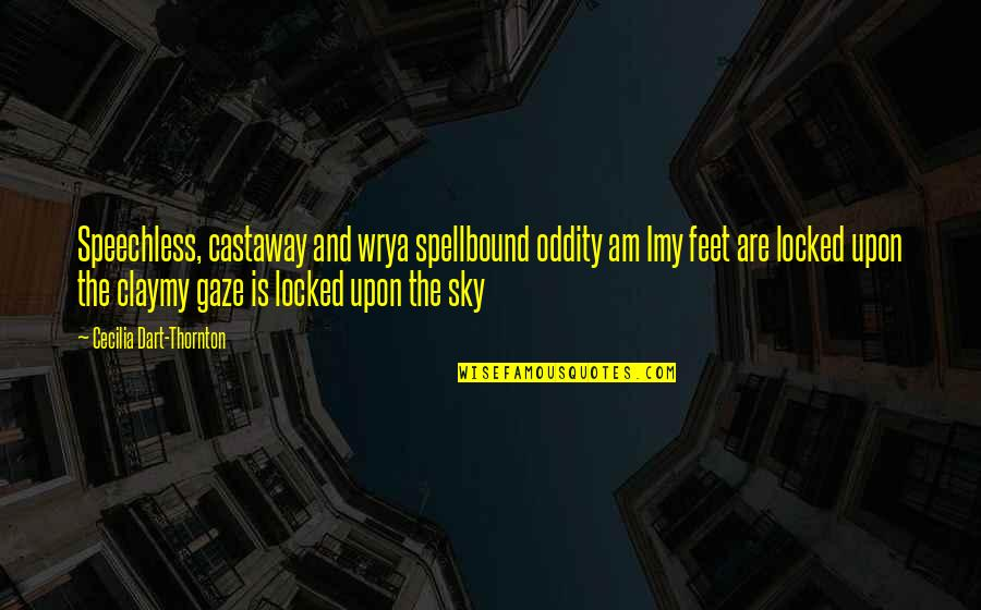 The Sky Quotes By Cecilia Dart-Thornton: Speechless, castaway and wrya spellbound oddity am Imy