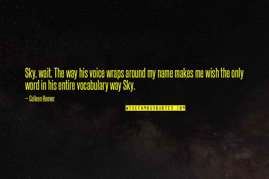 The Sky Quotes By Colleen Hoover: Sky, wait. The way his voice wraps around