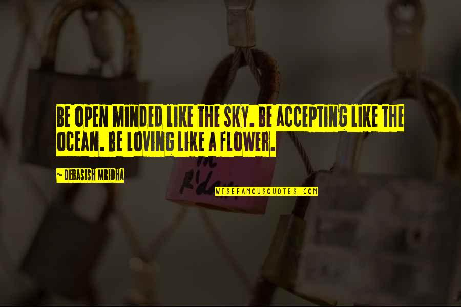 The Sky Quotes By Debasish Mridha: Be open minded like the sky. Be accepting