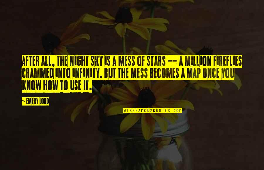 The Sky Quotes By Emery Lord: After all, the night sky is a mess
