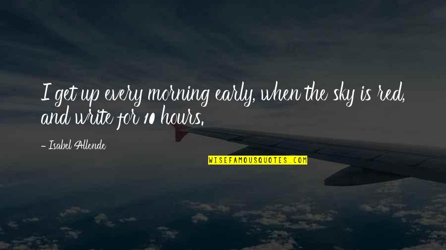The Sky Quotes By Isabel Allende: I get up every morning early, when the