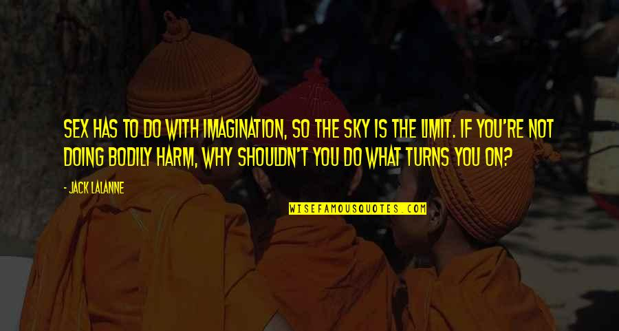 The Sky Quotes By Jack LaLanne: Sex has to do with imagination, so the