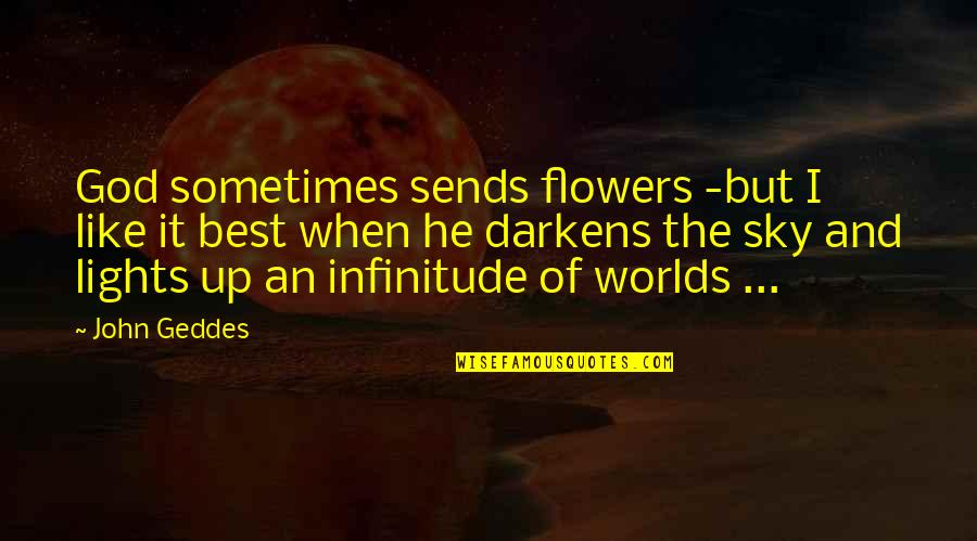The Sky Quotes By John Geddes: God sometimes sends flowers -but I like it