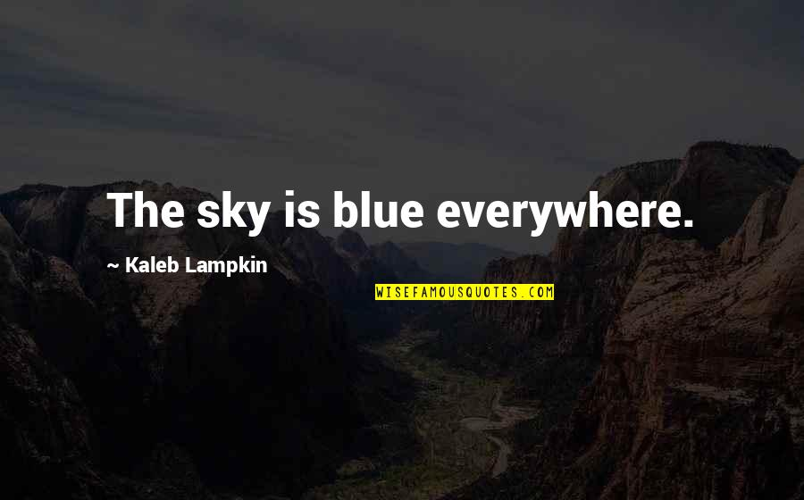 The Sky Quotes By Kaleb Lampkin: The sky is blue everywhere.