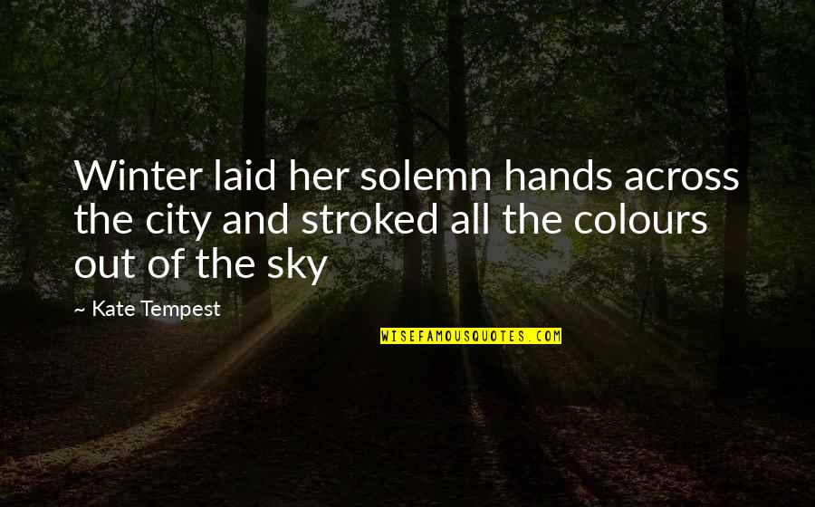 The Sky Quotes By Kate Tempest: Winter laid her solemn hands across the city
