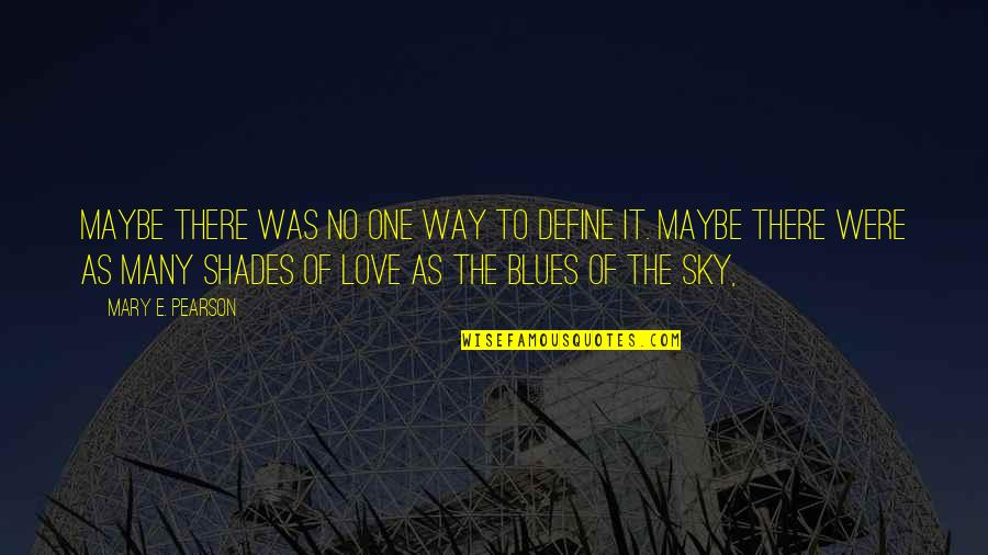 The Sky Quotes By Mary E. Pearson: Maybe there was no one way to define