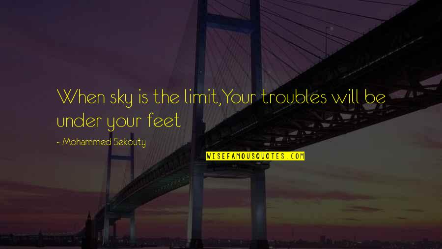 The Sky Quotes By Mohammed Sekouty: When sky is the limit,Your troubles will be