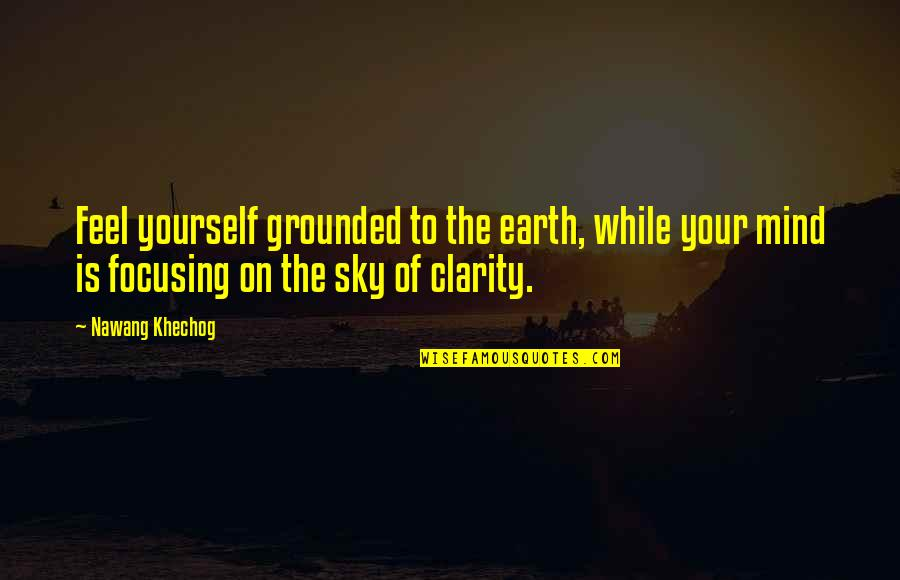 The Sky Quotes By Nawang Khechog: Feel yourself grounded to the earth, while your