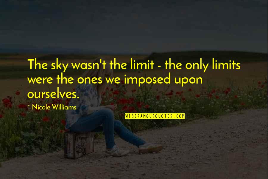 The Sky Quotes By Nicole Williams: The sky wasn't the limit - the only