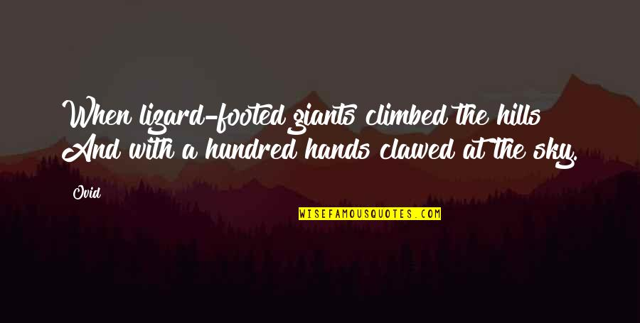 The Sky Quotes By Ovid: When lizard-footed giants climbed the hills And with