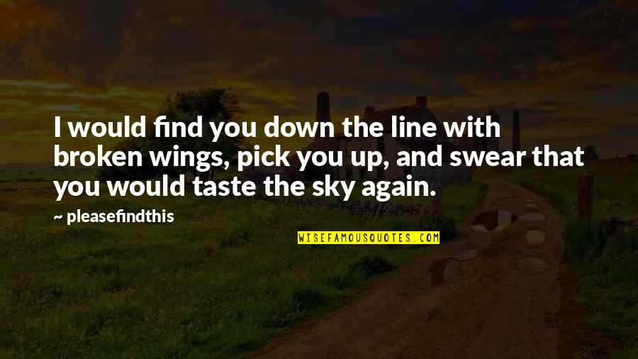 The Sky Quotes By Pleasefindthis: I would find you down the line with
