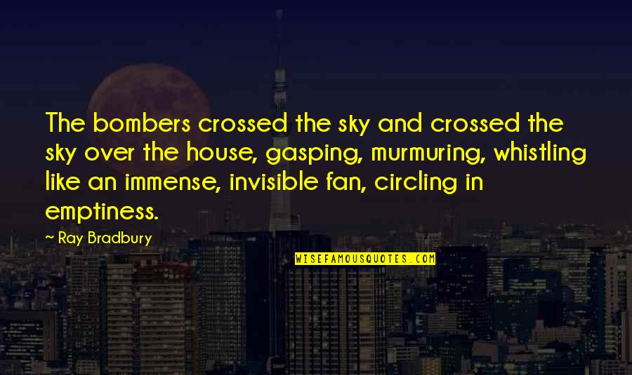 The Sky Quotes By Ray Bradbury: The bombers crossed the sky and crossed the