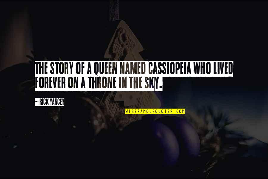 The Sky Quotes By Rick Yancey: the story of a queen named Cassiopeia who