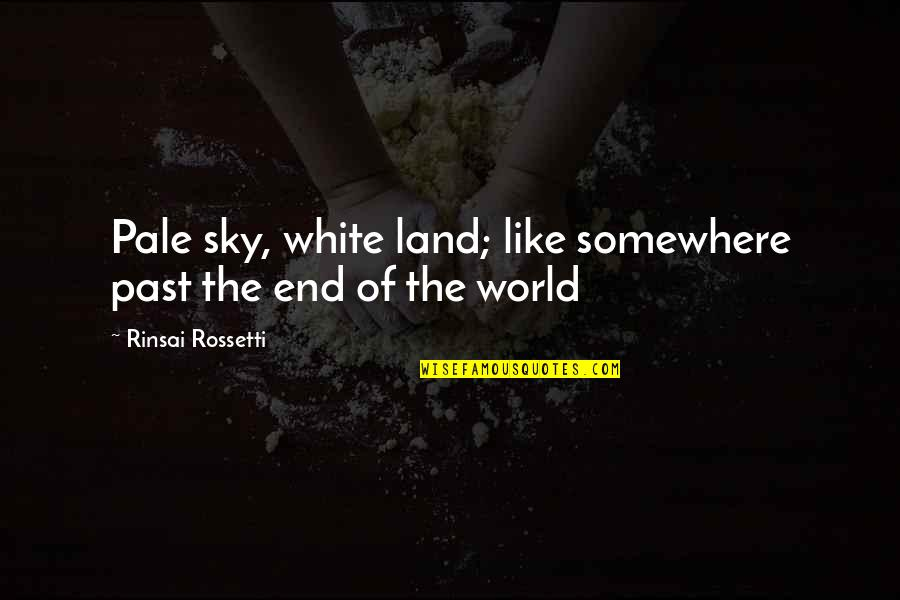 The Sky Quotes By Rinsai Rossetti: Pale sky, white land; like somewhere past the