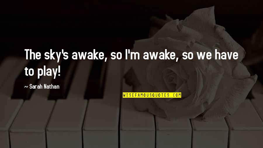The Sky Quotes By Sarah Nathan: The sky's awake, so I'm awake, so we